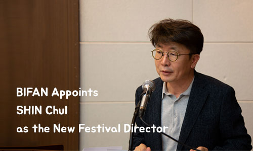 The Bucheon International Fantastic Film Festival Appoints SHIN Chul as the New Festival Director