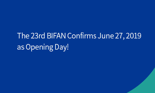 The 23rd BIFAN Confirms June 27, 2019 as Opening Day!